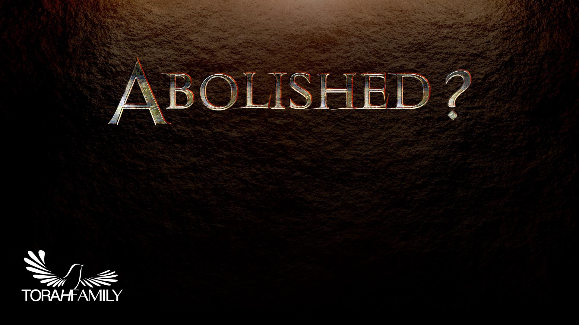 Abolished.002   Torah Family